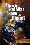 7 Steps to End War & Save the Planet by Steve Ratzlaff