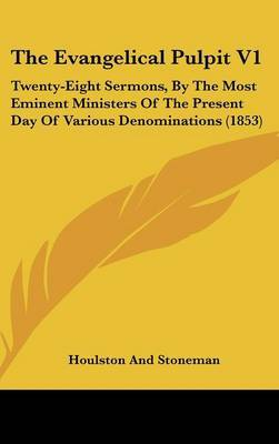 The Evangelical Pulpit V1: Twenty-Eight Sermons, By The Most Eminent Ministers Of The Present Day Of Various Denominations (1853) by Houlston and Stoneman image