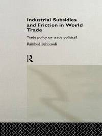 Industrial Subsidies and Friction in World Trade by Rambod Behboodi image