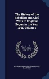 The History of the Rebellion and Civil Wars in England Begun in the Year 1641; Volume 1 by William Dunn Macray