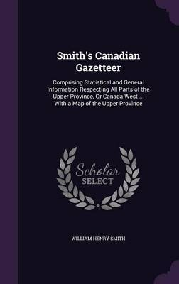 Smith's Canadian Gazetteer by William Henry Smith