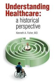 Understanding Healthcare by Kenneth A Fisher