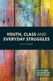 Youth, Class and Everyday Struggles by Steven Threadgold