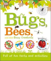 Bugs, Bees and Other Buzzy Creatures by DK