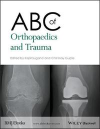 ABC of Orthopaedics and Trauma by Kapil Sugand image