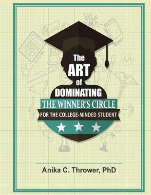 The Art of Dominating the Winner's Circle by Anika Thrower Phd