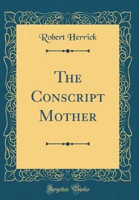 The Conscript Mother (Classic Reprint) by Robert Herrick image