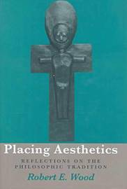 Placing Aesthetics by Robert E. Wood