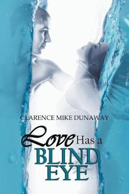 Love Has a Blind Eye by Clarence Mike Dunaway