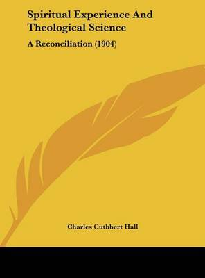 Spiritual Experience and Theological Science: A Reconciliation (1904) by Charles Cuthbert Hall image
