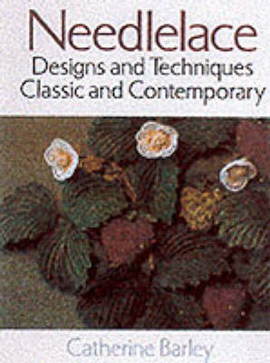 Needlelace: Designs and Techniques - Classic and Contemporary by Catherine Barley