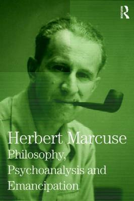 Philosophy, Psychoanalysis and Emancipation: v. 5 by Herbert Marcuse
