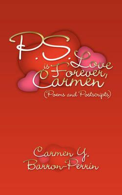 P.S. - Love is Forever, Carmen by Carmen Y. Barron-Perrin