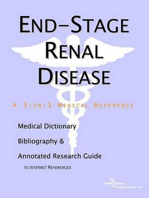 End-Stage Renal Disease - A Medical Dictionary, Bibliography, and Annotated Research Guide to Internet References by ICON Health Publications