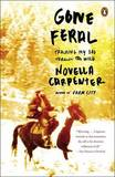 Gone Feral: Tracking My Dad Through the Wild by Novella Carpenter