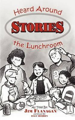 Stories Heard Around The Lunchroom by James Flanagan image