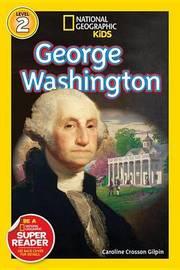Nat Geo Readers George Washington Lvl 1 by National Geographic Kids
