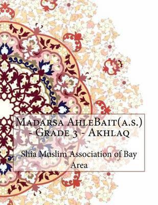 Madarsa Ahlebait(a.S.) - Grade 3 - Akhlaq by Shia Muslim Association of Bay Area