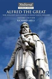 Alfred the Great by Richard. Abels