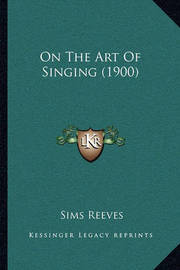 On the Art of Singing (1900) by Sims Reeves