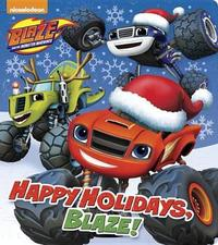 Happy Holidays, Blaze! (Blaze and the Monster Machines) by Random House