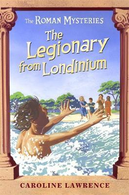 The Legionary from Londinium and Other Mini Mysteries by Caroline Lawrence