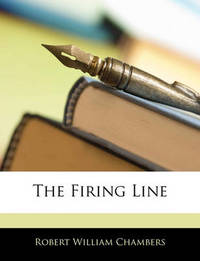 The Firing Line by Robert William Chambers