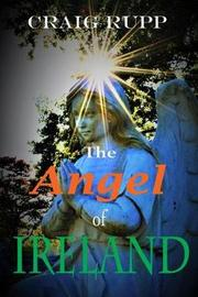 The Angel of Ireland by Craig Rupp