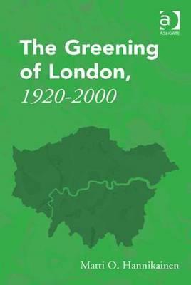 The Greening of London, 1920-2000 by Matti O Hannikainen image