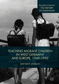 Teaching Migrant Children in West Germany and Europe, 1949-1992 by Brittany Lehman image