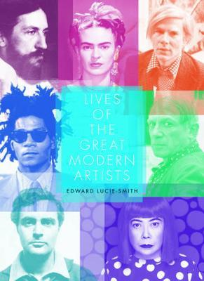 Lives of the Great Modern Artists by Edward Lucie-Smith