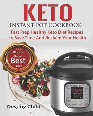 Keto Instant Pot Cookbook by Destiny Child