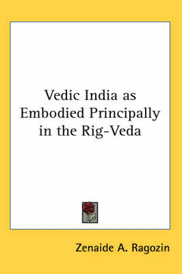 Vedic India as Embodied Principally in the Rig-Veda by Zenaide A Ragozin image