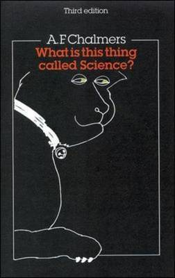 What Is This Thing Called Science? by A.F. Chalmers