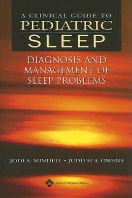 A Clinical Guide to Pediatric Sleep: Diagnosis and Management of Sleep Problems by Jodi A. Mindell