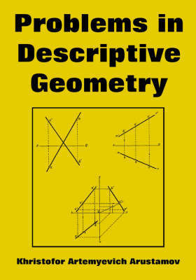 Problems in Descriptive Geometry by Khristofor, Artemyevich Arustamov