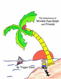 The Adventures of Wrinkle Puss Ralph and Friends by Trigger Dane