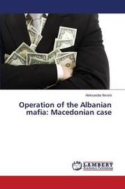 Operation of the Albanian Mafia by Ilievski Aleksandar