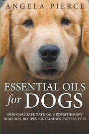 Essential Oils for Dogs by Angela Pierce