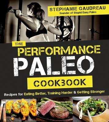 The Performance Paleo Cookbook by Stephanie Gaudreau