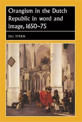 Orangism in the Dutch Republic in Word and Image, 1650-75 by Jill Stern image