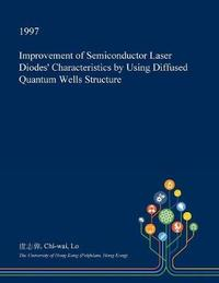 Improvement of Semiconductor Laser Diodes' Characteristics by Using Diffused Quantum Wells Structure by Chi-Wai Lo