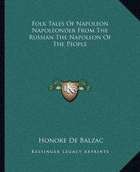 Folk Tales of Napoleon Napoleonder from the Russian the Napoleon of the People by Honore de Balzac