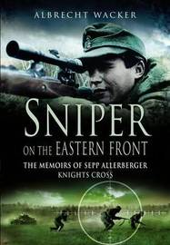 Sniper on the Eastern Front: The Memoirs of Sepp Allerberger, Knight's Cross by Albrecht Wacker image