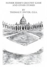 Father Eddie's Greatest Game and Other Short Stories by Thomas Dwyer
