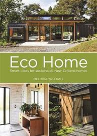Eco Home: Smart Ideas for Sustainable New Zealand Homes by Melinda Williams