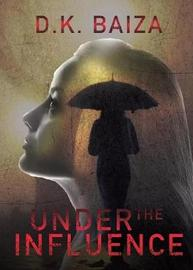 Under the Influence by D K Baiza