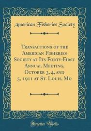 Transactions of the American Fisheries Society at Its Forty-First Annual Meeting, October 3, 4, and 5, 1911 at St. Louis, Mo (Classic Reprint) by American Fisheries Society image