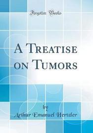 A Treatise on Tumors (Classic Reprint) by Arthur Emanuel Hertzler