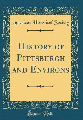 History of Pittsburgh and Environs (Classic Reprint) by American Historical Society